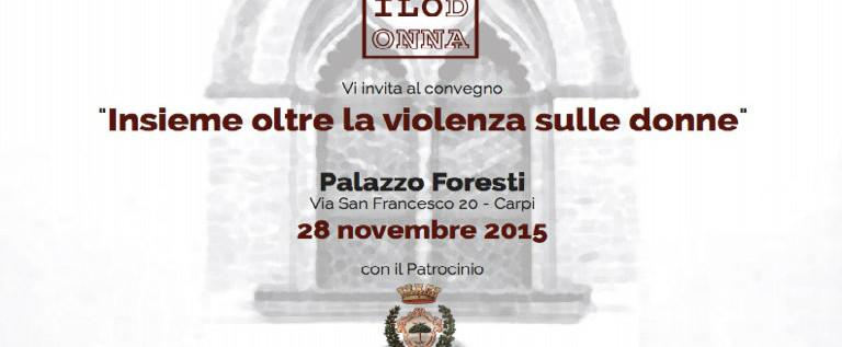 """Sabato 28 novembre a Carpi per il convegno """"Insieme oltre la violenza sulle donne"""""""
