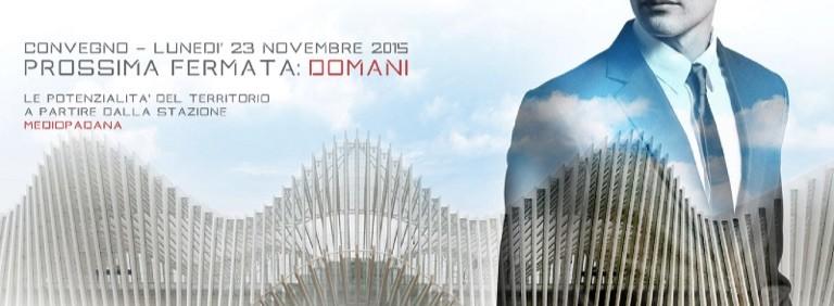 """Lunedì 23 novembre a """"Prossima fermata: domani"""", il convegno sul futuro della stazione Av Mediopadana di Reggio"""